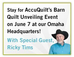 Stay for AccuQuilt's Barn Quilt Unveiling Event on June 7 at our Omaha Headquarters! With Special Guest, Ricky Tims