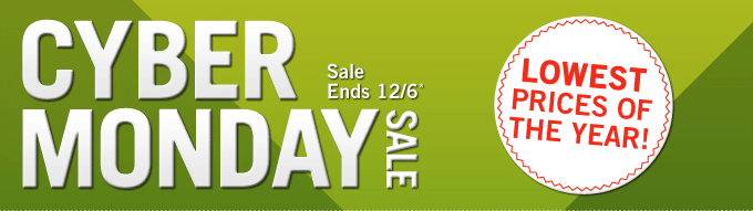 Cyber Monday Sale - Sale Ends 12/6* - Lowest Prices of the Year!