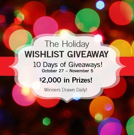 The Holiday Wishlist Giveaway - 10 Days of Giveaways! October 27 - November 5 - $2,000 in Prizes! Winners Drawn Daily!