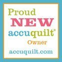 Proud New AccuQuilt Owner