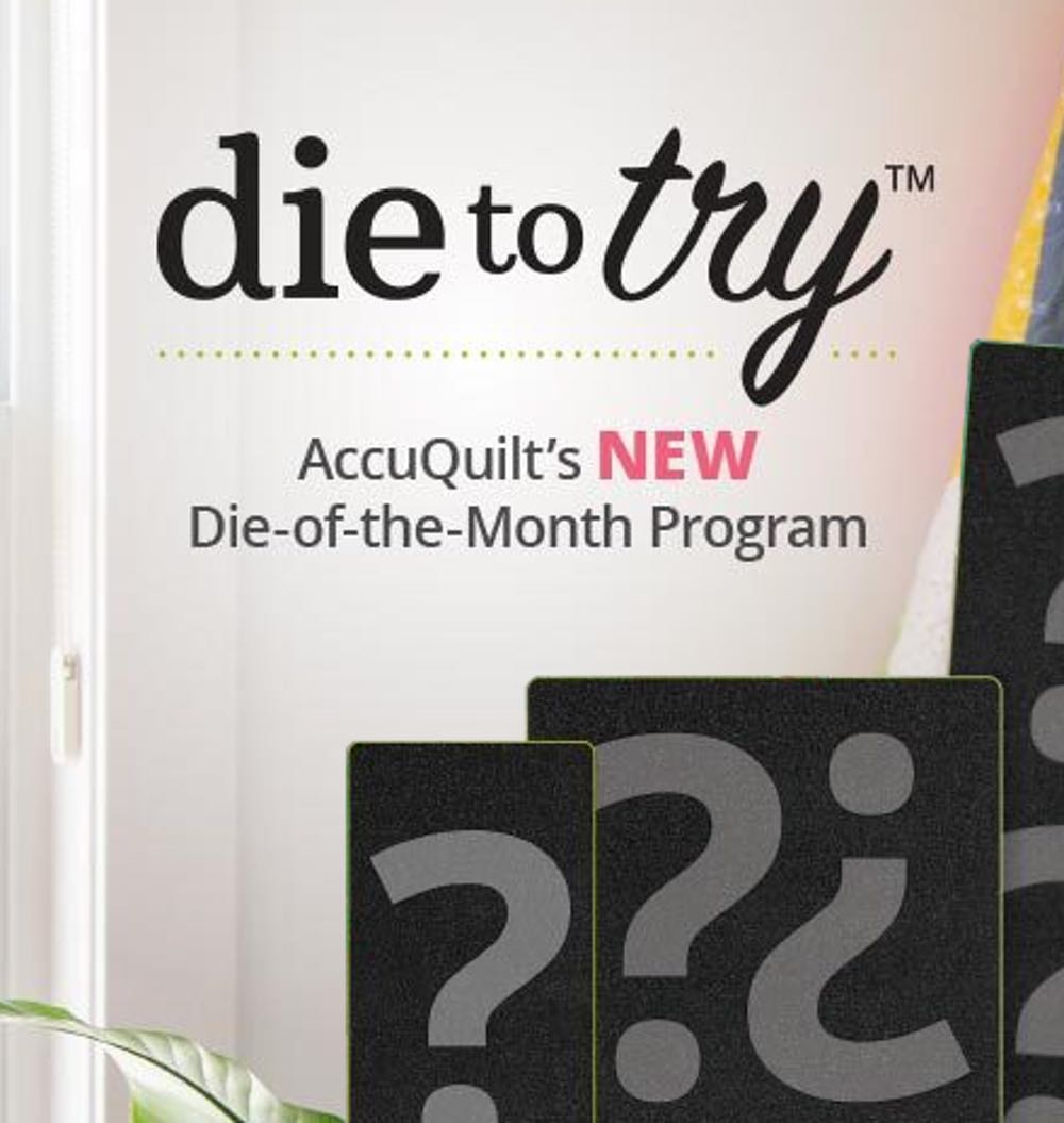 Die to Try™ AccuQuilt's New Die-of-the-Month Program