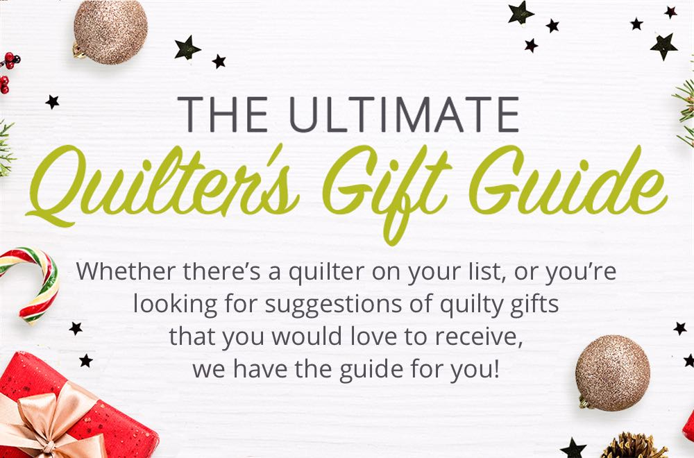 The Ultimate Quilter's Gift Guide - Whether there's a quilter on your list, or you're looking for suggestions of quilty gifts that you would love to receive, we have the guide for you!