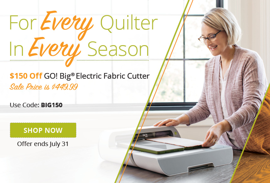 Get $150 off GO! Big Fabric Cutters for a Limited Time