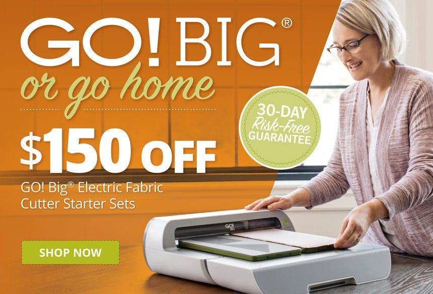 $150 Off GO! Big Electric Fabric Cutter