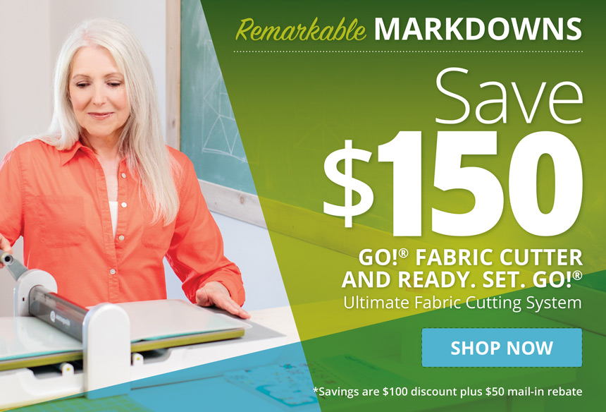 $150 Off GO! Fabric Cutters